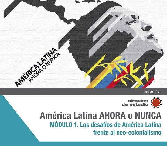 """América Latina ahora o nunca"""