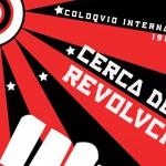Coloquio Internacional Cerca de la Revolución 1917-2017</i>
