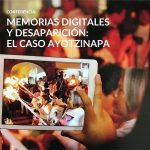 Conferencia: Memorias digitales y desaparición: el caso Ayotzinapa
