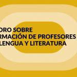II Foro sobre Formación de Profesores en Lengua y Literatura