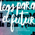"""Concurso de ensayos CAF: """"Ideas para el futuro"""""""