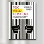 Augusto Costa presenta su libro <em>Todo precio es político</em>