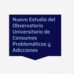 Nuevo Estudio Nacional del Observatorio de Consumos Problemáticos y Adicciones