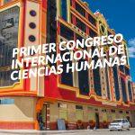 PROGRAMA – PRIMER CONGRESO INTERNACIONAL DE CIENCIAS HUMANAS