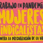 Mujeres Sindicalistas contra la precarización de la vida