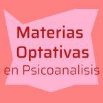 Materias optativas en Psicoanálisis