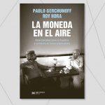 La moneda en el aire de Pablo Gerchunoff y Roy Hora